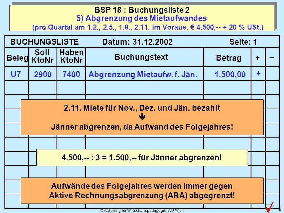 © Abteilung für Wirtschaftspädagogik, WU-Wien 9 5) Abgrenzung des Mietaufwandes (pro Quartal am 1.2., 2.5., 1.8., 2.11.
