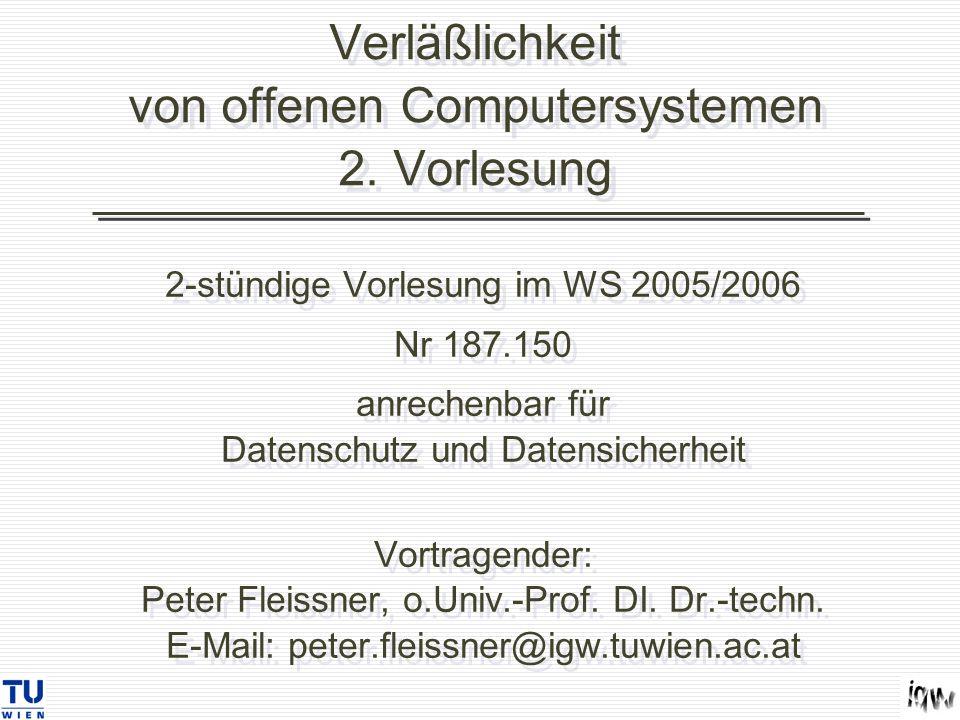 Verläßlichkeit von offenen Computersystemen 2. Vorlesung 2-stündige Vorlesung im WS 2005/2006 Nr 187.150 anrechenbar für Datenschutz und Datensicherhe