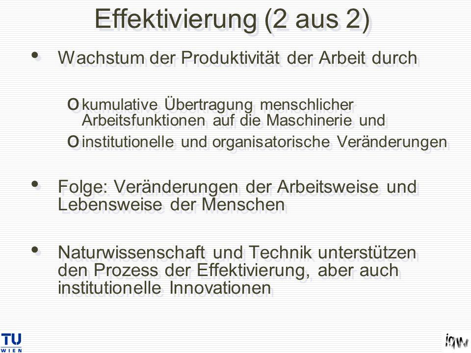 Effektivierung (2 aus 2) Wachstum der Produktivität der Arbeit durch o kumulative Übertragung menschlicher Arbeitsfunktionen auf die Maschinerie und o