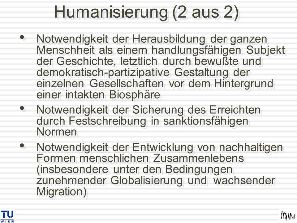 Humanisierung (2 aus 2) Notwendigkeit der Herausbildung der ganzen Menschheit als einem handlungsfähigen Subjekt der Geschichte, letztlich durch bewuß