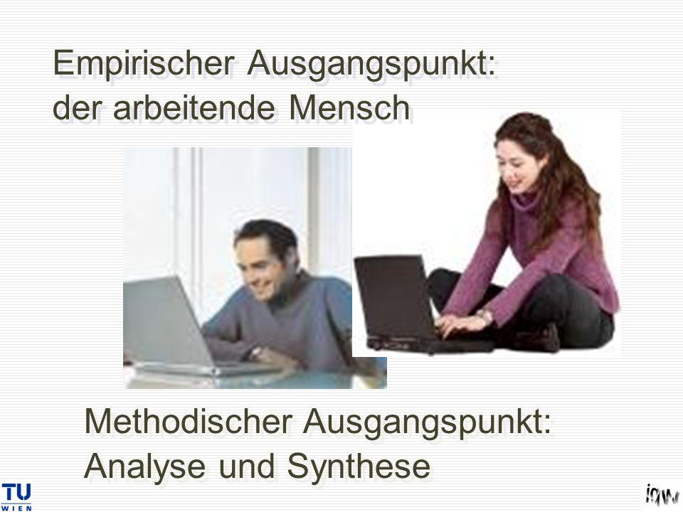 Empirischer Ausgangspunkt: der arbeitende Mensch Methodischer Ausgangspunkt: Analyse und Synthese
