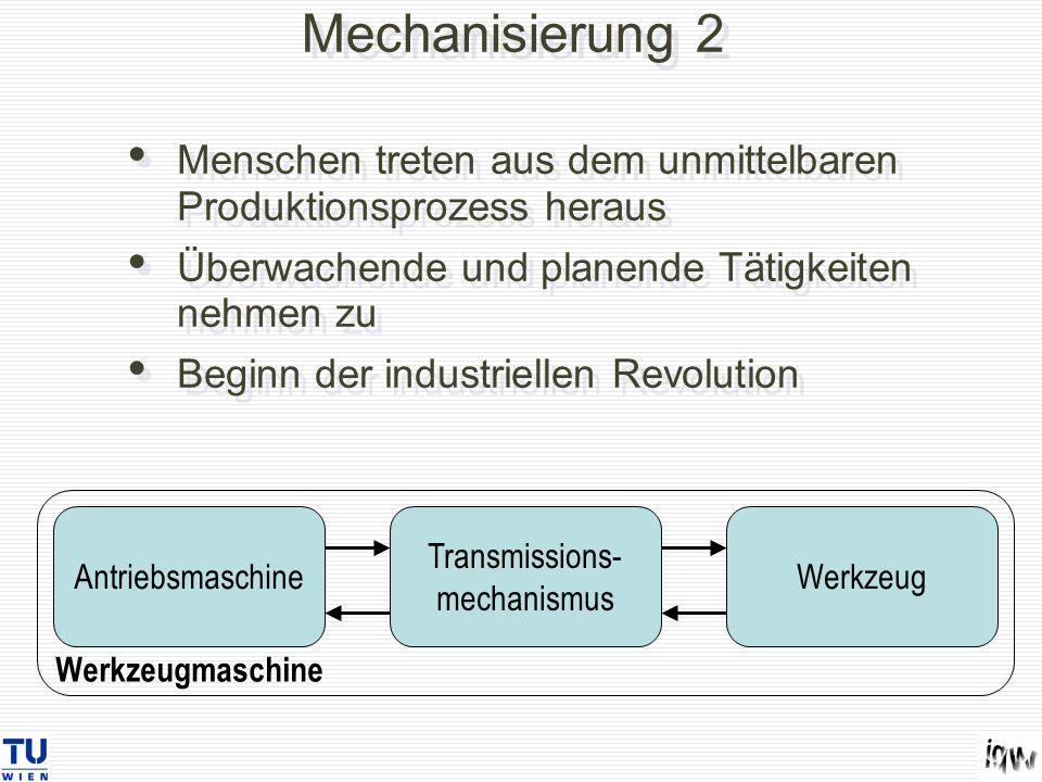 Mechanisierung 2 Menschen treten aus dem unmittelbaren Produktionsprozess heraus Überwachende und planende Tätigkeiten nehmen zu Beginn der industriel