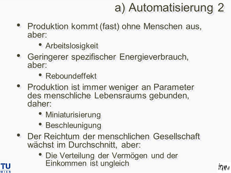 a) Automatisierung 2 Produktion kommt (fast) ohne Menschen aus, aber: Arbeitslosigkeit Geringerer spezifischer Energieverbrauch, aber: Reboundeffekt P