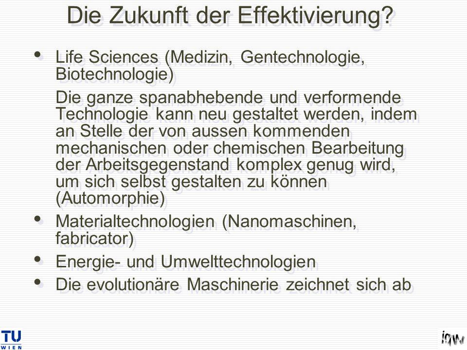 Die Zukunft der Effektivierung? Life Sciences (Medizin, Gentechnologie, Biotechnologie) Die ganze spanabhebende und verformende Technologie kann neu g