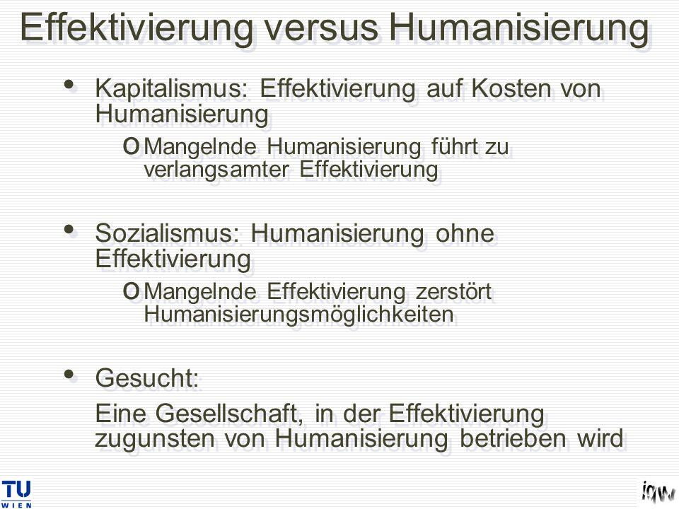 Effektivierung versus Humanisierung Kapitalismus: Effektivierung auf Kosten von Humanisierung o Mangelnde Humanisierung führt zu verlangsamter Effekti