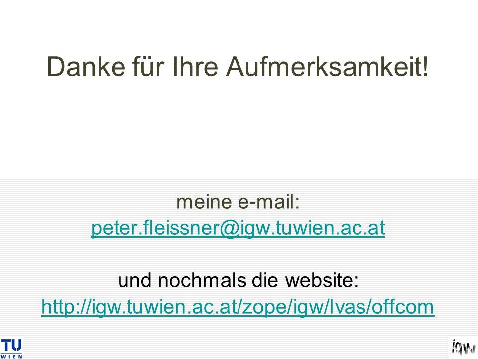 Danke für Ihre Aufmerksamkeit! meine e-mail: peter.fleissner@igw.tuwien.ac.at und nochmals die website: http://igw.tuwien.ac.at/zope/igw/lvas/offcom p