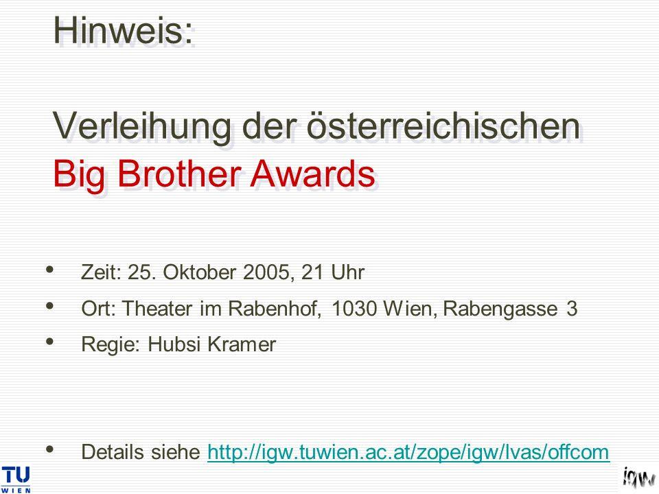 Hinweis: Verleihung der österreichischen Big Brother Awards Zeit: 25. Oktober 2005, 21 Uhr Ort: Theater im Rabenhof, 1030 Wien, Rabengasse 3 Regie: Hu