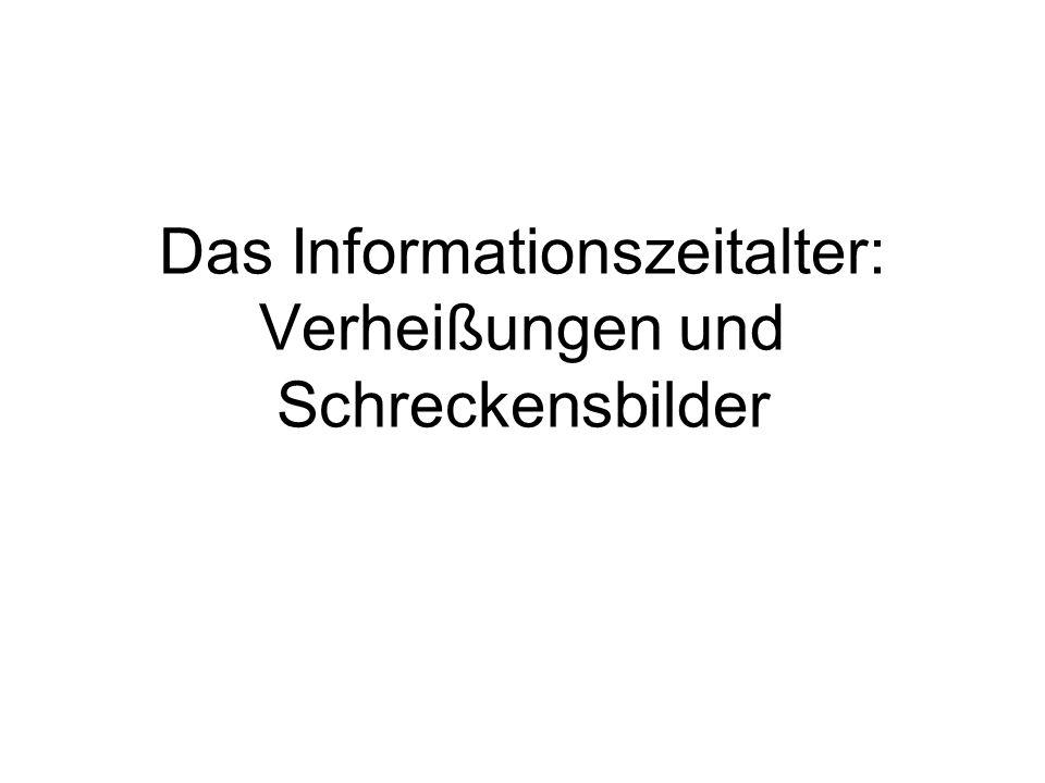 Das Informationszeitalter: Verheißungen und Schreckensbilder