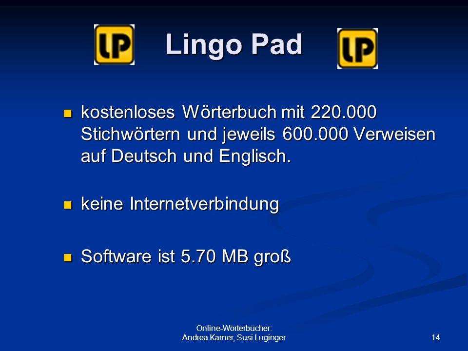 14 Online-Wörterbücher: Andrea Karner, Susi Luginger Lingo Pad kostenloses Wörterbuch mit 220.000 Stichwörtern und jeweils 600.000 Verweisen auf Deuts