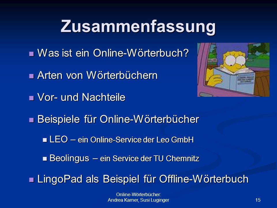 15 Online-Wörterbücher: Andrea Karner, Susi Luginger Zusammenfassung Was ist ein Online-Wörterbuch? Was ist ein Online-Wörterbuch? Arten von Wörterbüc