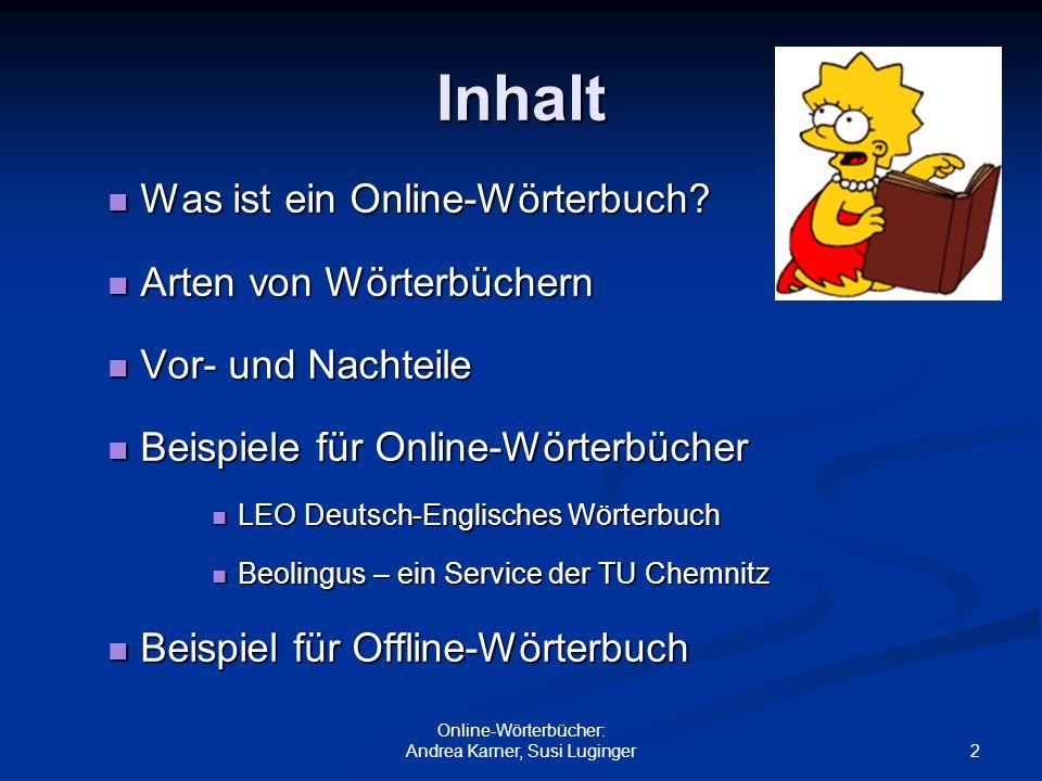 2 Online-Wörterbücher: Andrea Karner, Susi Luginger Inhalt Was ist ein Online-Wörterbuch? Was ist ein Online-Wörterbuch? Arten von Wörterbüchern Arten