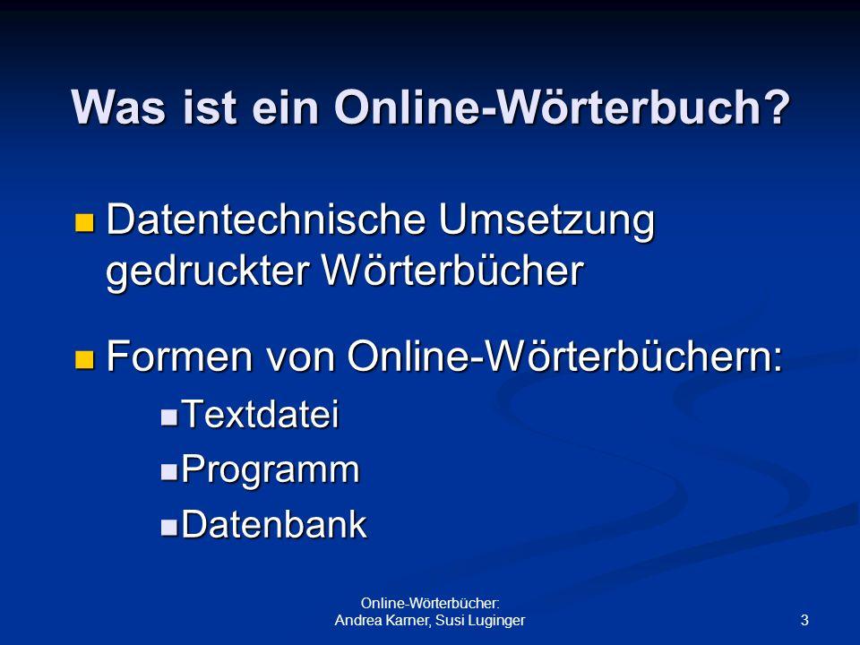 3 Online-Wörterbücher: Andrea Karner, Susi Luginger Was ist ein Online-Wörterbuch? Datentechnische Umsetzung gedruckter Wörterbücher Datentechnische U