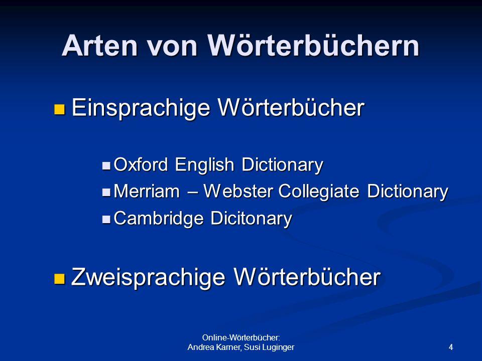 4 Online-Wörterbücher: Andrea Karner, Susi Luginger Arten von Wörterbüchern Einsprachige Wörterbücher Einsprachige Wörterbücher Oxford English Diction