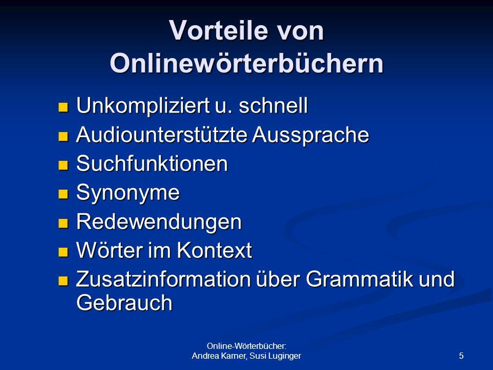 5 Online-Wörterbücher: Andrea Karner, Susi Luginger Vorteile von Onlinewörterbüchern Unkompliziert u. schnell Unkompliziert u. schnell Audiounterstütz