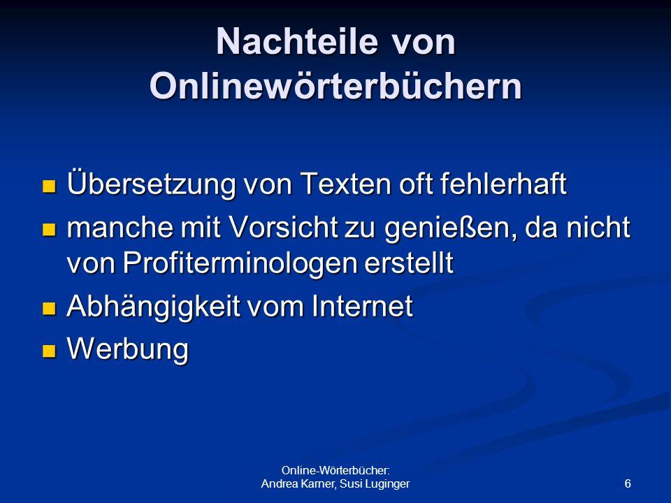 6 Online-Wörterbücher: Andrea Karner, Susi Luginger Nachteile von Onlinewörterbüchern Übersetzung von Texten oft fehlerhaft Übersetzung von Texten oft