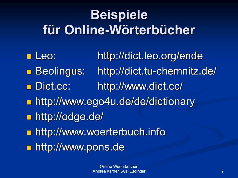 7 Online-Wörterbücher: Andrea Karner, Susi Luginger Beispiele für Online-Wörterbücher Leo:http://dict.leo.org/ende Leo:http://dict.leo.org/ende Beolin