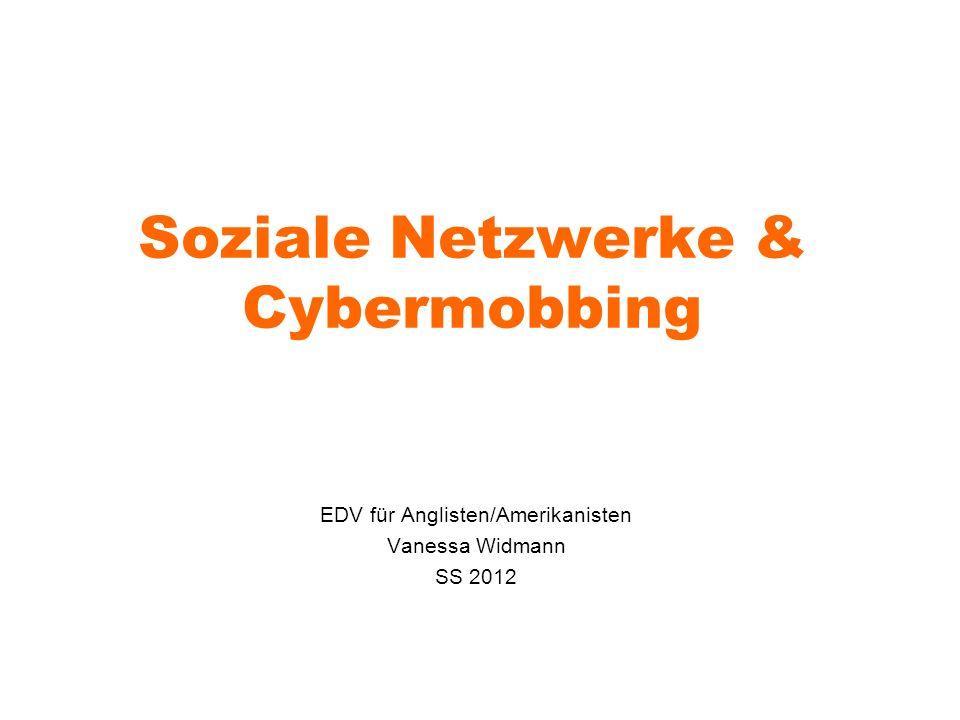 Soziale Netzwerke & Cybermobbing EDV für Anglisten/Amerikanisten Vanessa Widmann SS 2012