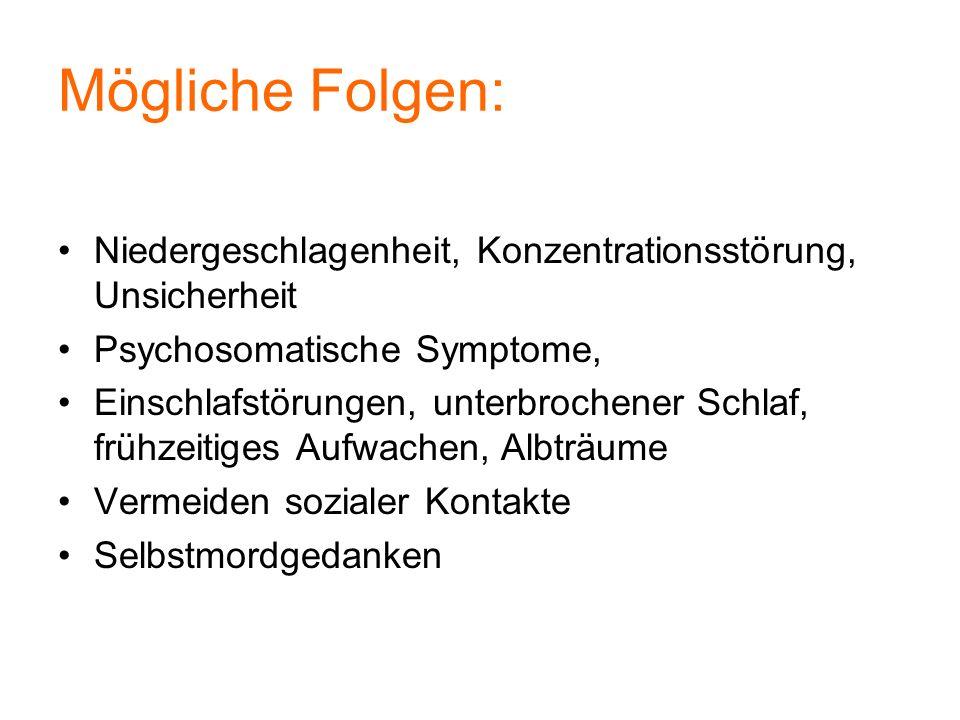 Mögliche Folgen: Niedergeschlagenheit, Konzentrationsstörung, Unsicherheit Psychosomatische Symptome, Einschlafstörungen, unterbrochener Schlaf, frühz