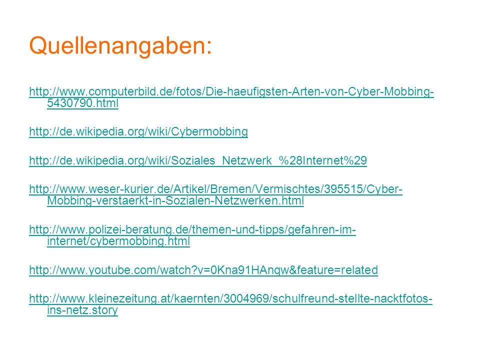 Quellenangaben: http://www.computerbild.de/fotos/Die-haeufigsten-Arten-von-Cyber-Mobbing- 5430790.html http://de.wikipedia.org/wiki/Cybermobbing http: