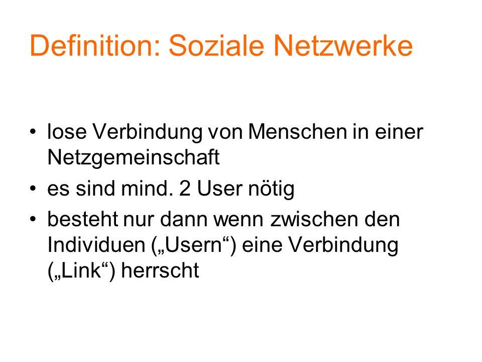 Definition: Soziale Netzwerke lose Verbindung von Menschen in einer Netzgemeinschaft es sind mind. 2 User nötig besteht nur dann wenn zwischen den Ind
