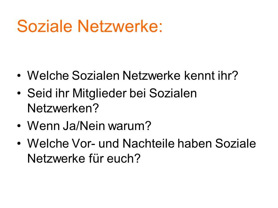 Soziale Netzwerke: Welche Sozialen Netzwerke kennt ihr? Seid ihr Mitglieder bei Sozialen Netzwerken? Wenn Ja/Nein warum? Welche Vor- und Nachteile hab