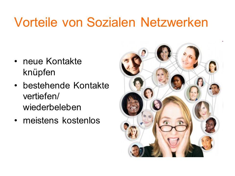Vorteile von Sozialen Netzwerken neue Kontakte knüpfen bestehende Kontakte vertiefen/ wiederbeleben meistens kostenlos