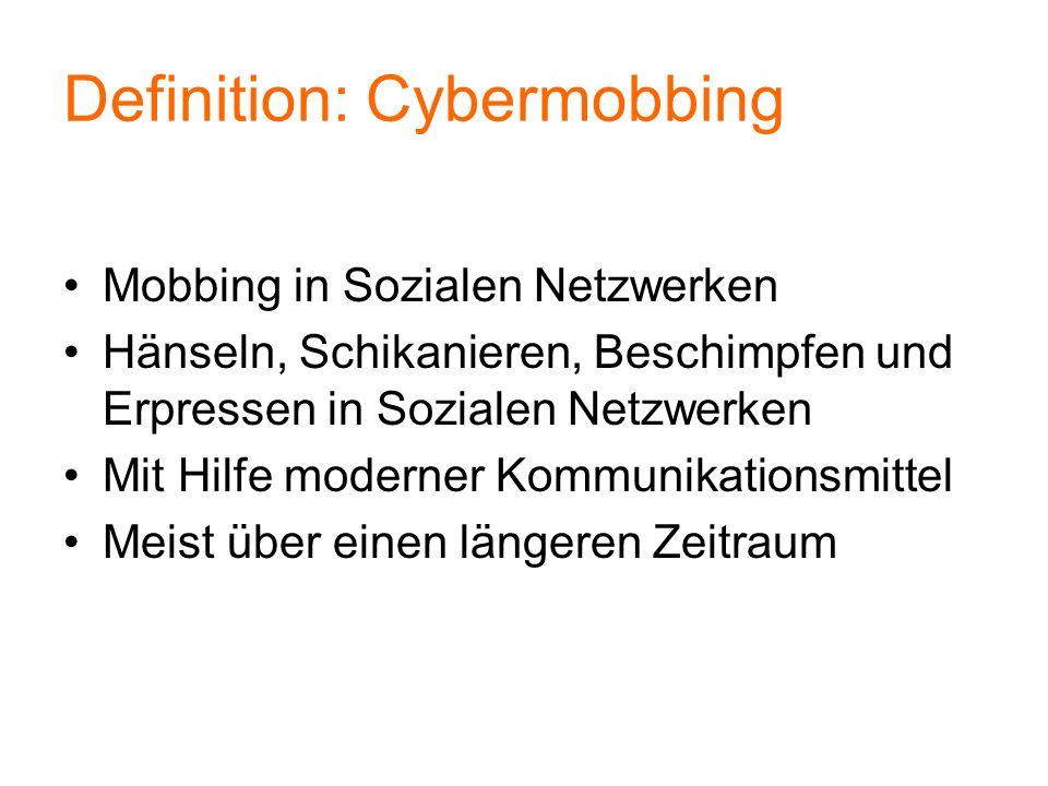 Definition: Cybermobbing Mobbing in Sozialen Netzwerken Hänseln, Schikanieren, Beschimpfen und Erpressen in Sozialen Netzwerken Mit Hilfe moderner Kom