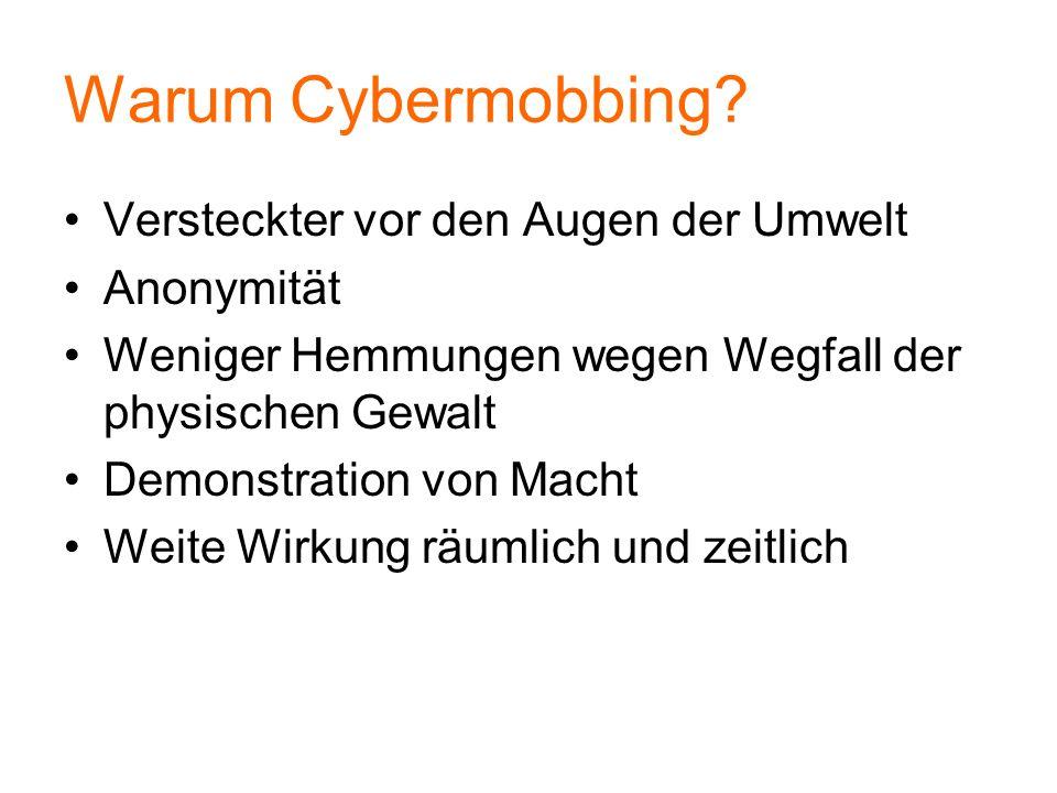 Warum Cybermobbing? Versteckter vor den Augen der Umwelt Anonymität Weniger Hemmungen wegen Wegfall der physischen Gewalt Demonstration von Macht Weit