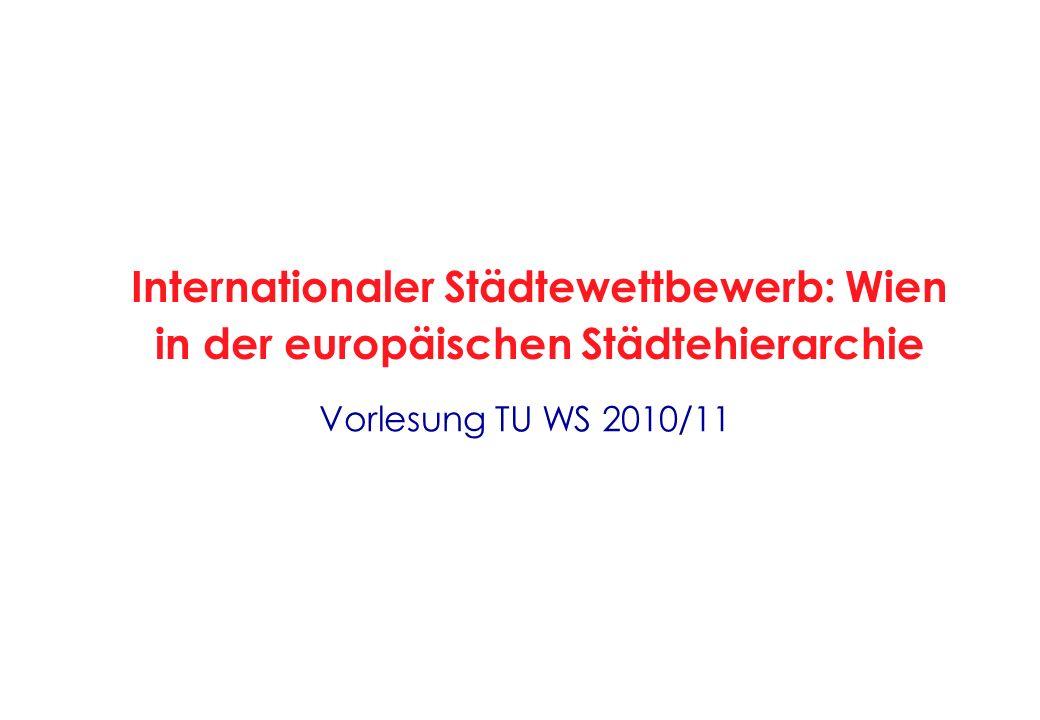 Vorlesung TU WS 2010/11 Internationaler Städtewettbewerb: Wien in der europäischen Städtehierarchie