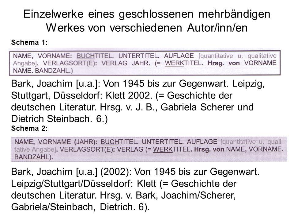 Einzelwerke eines geschlossenen mehrbändigen Werkes von verschiedenen Autor/inn/en Schema 1: Schema 2: Bark, Joachim [u.a.]: Von 1945 bis zur Gegenwart.