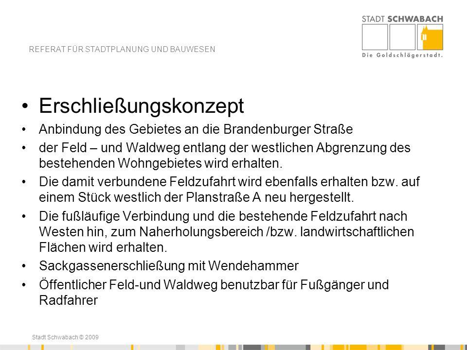 Stadt Schwabach © 2009 Erschließungskonzept Anbindung des Gebietes an die Brandenburger Straße der Feld – und Waldweg entlang der westlichen Abgrenzun
