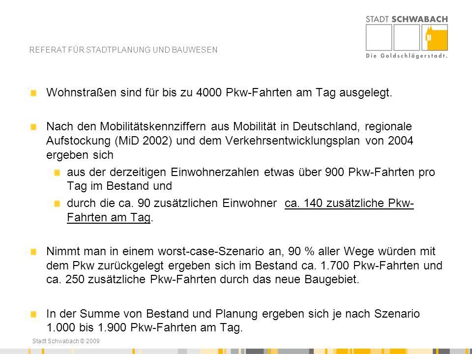 Stadt Schwabach © 2009 Wohnstraßen sind für bis zu 4000 Pkw-Fahrten am Tag ausgelegt. Nach den Mobilitätskennziffern aus Mobilität in Deutschland, reg