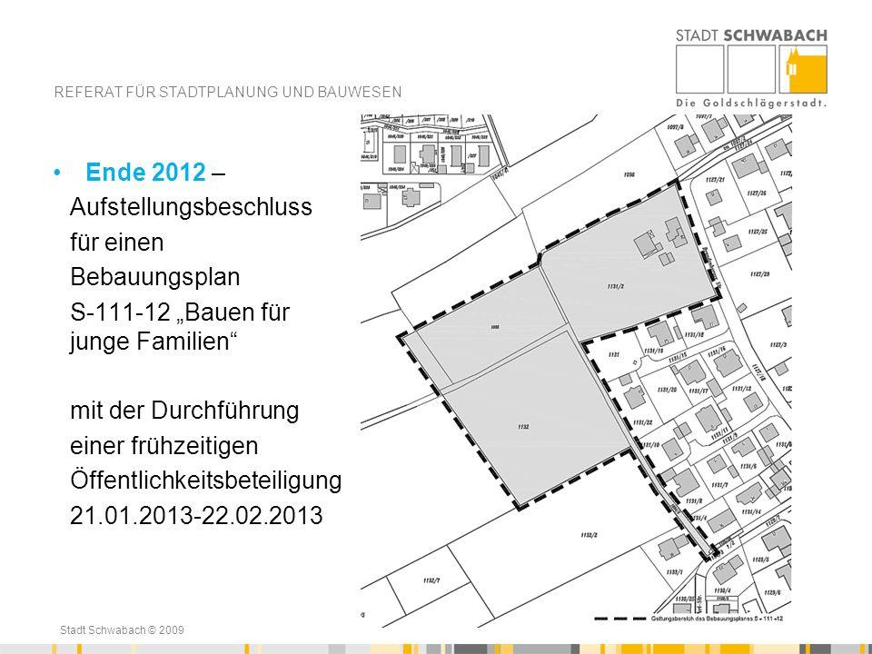 Stadt Schwabach © 2009 Ende 2012 – Aufstellungsbeschluss für einen Bebauungsplan S-111-12 Bauen für junge Familien mit der Durchführung einer frühzeit