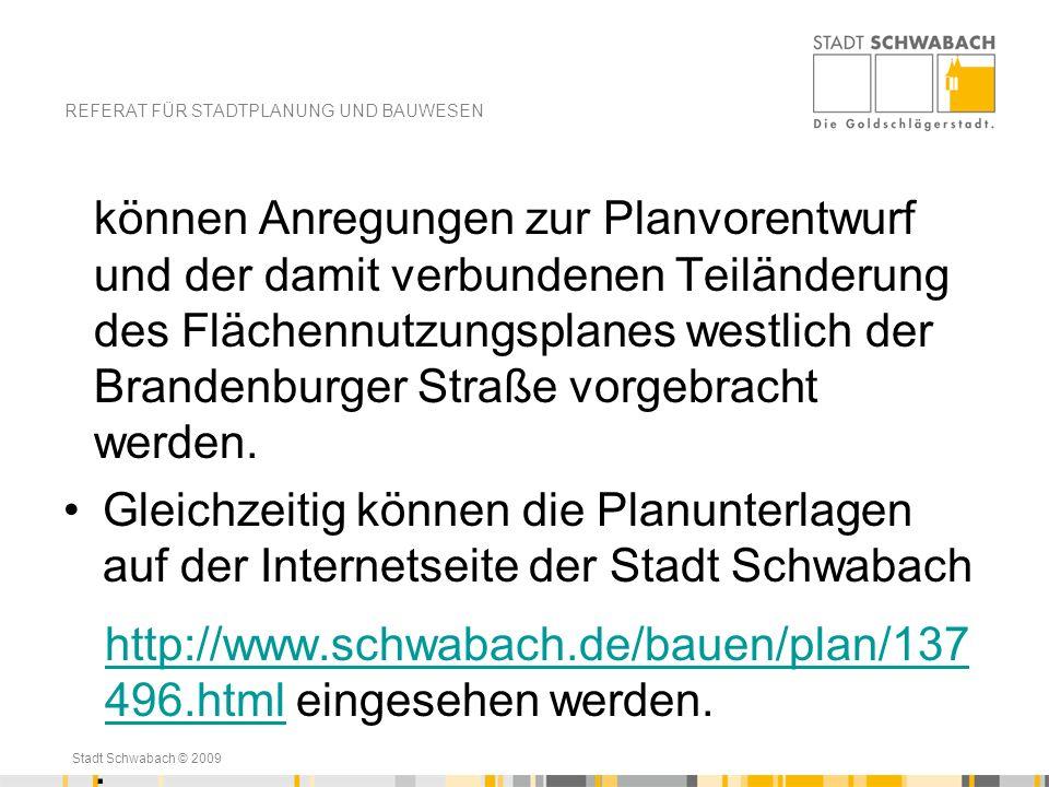 Stadt Schwabach © 2009 können Anregungen zur Planvorentwurf und der damit verbundenen Teiländerung des Flächennutzungsplanes westlich der Brandenburge