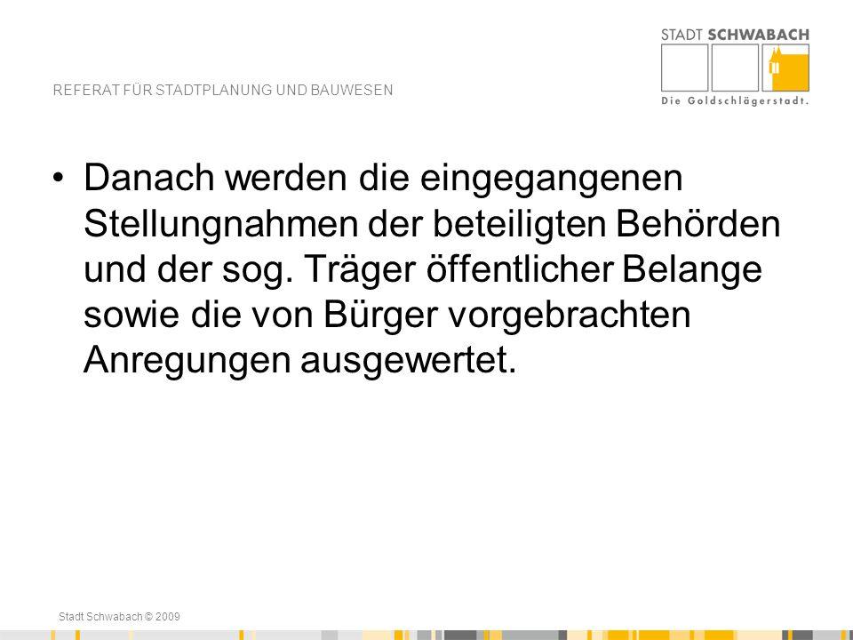 Stadt Schwabach © 2009 Danach werden die eingegangenen Stellungnahmen der beteiligten Behörden und der sog. Träger öffentlicher Belange sowie die von