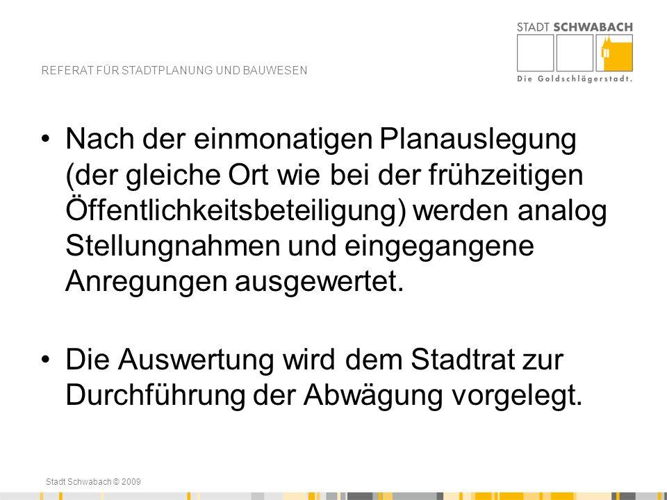 Stadt Schwabach © 2009 Nach der einmonatigen Planauslegung (der gleiche Ort wie bei der frühzeitigen Öffentlichkeitsbeteiligung) werden analog Stellun