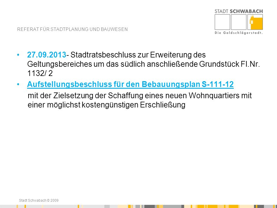 Stadt Schwabach © 2009 REFERAT FÜR STADTPLANUNG UND BAUWESEN Annahmen zur Verkehrsverteilung Ausgehend von einer Sackgassen- regelung wird das zusätzliche Verkehrsaufkommen überwiegend über den Dillinghofweg abgewickelt werden, Es ergeben sich dort ca.