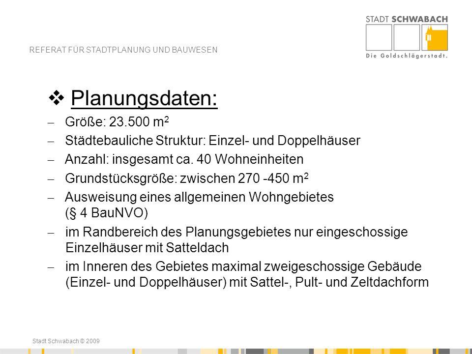 Stadt Schwabach © 2009 Planungsdaten: Größe: 23.500 m 2 Städtebauliche Struktur: Einzel- und Doppelhäuser Anzahl: insgesamt ca. 40 Wohneinheiten Grund
