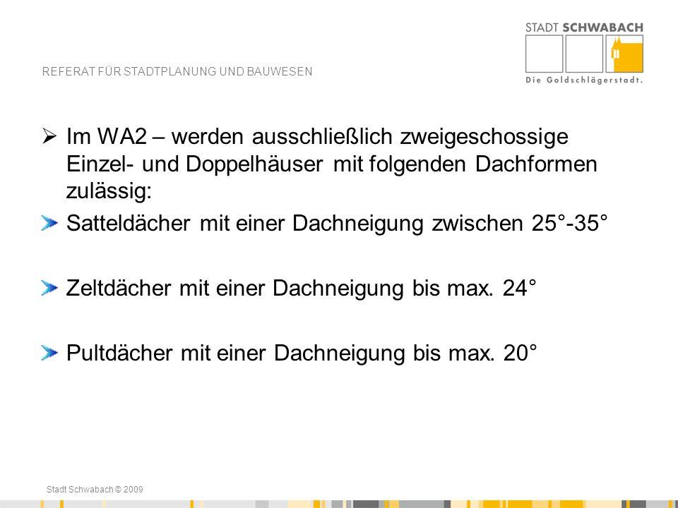 Stadt Schwabach © 2009 Im WA2 – werden ausschließlich zweigeschossige Einzel- und Doppelhäuser mit folgenden Dachformen zulässig: Satteldächer mit ein