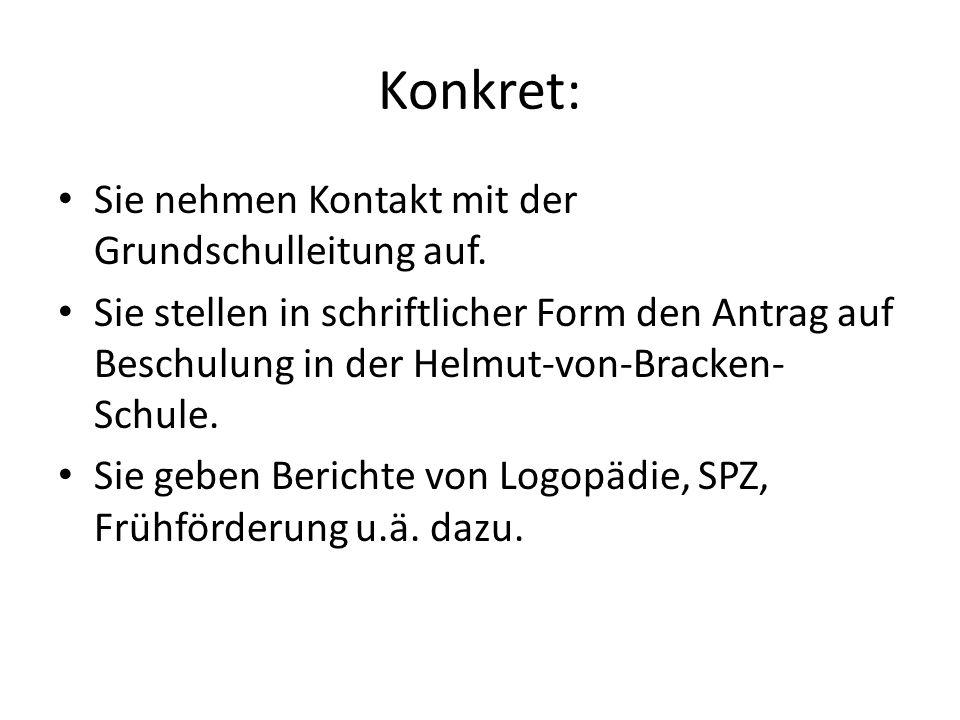 Konkret: Sie nehmen Kontakt mit der Grundschulleitung auf. Sie stellen in schriftlicher Form den Antrag auf Beschulung in der Helmut-von-Bracken- Schu