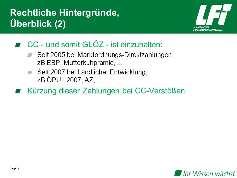 Folie 3 Rechtliche Hintergründe, Überblick (2) CC - und somit GLÖZ - ist einzuhalten: Seit 2005 bei Marktordnungs-Direktzahlungen, zB EBP, Mutterkuhprämie,...