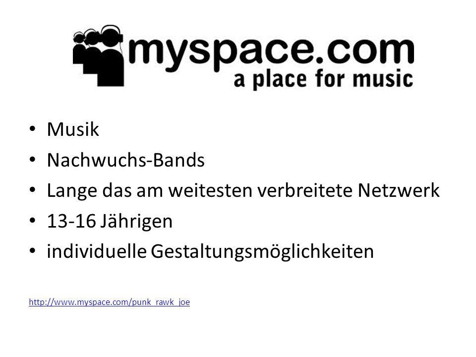 Musik Nachwuchs-Bands Lange das am weitesten verbreitete Netzwerk 13-16 Jährigen individuelle Gestaltungsmöglichkeiten http://www.myspace.com/punk_rawk_joe