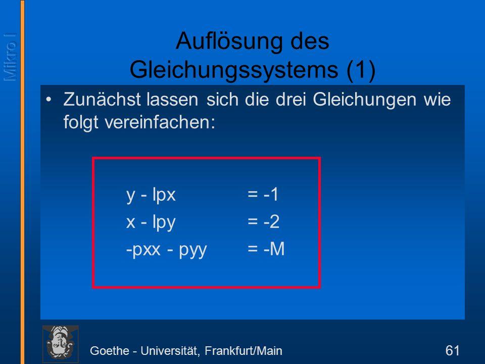 Goethe - Universität, Frankfurt/Main 61 Zunächst lassen sich die drei Gleichungen wie folgt vereinfachen: y - lpx = -1 x - lpy= -2 -pxx - pyy= -M Aufl
