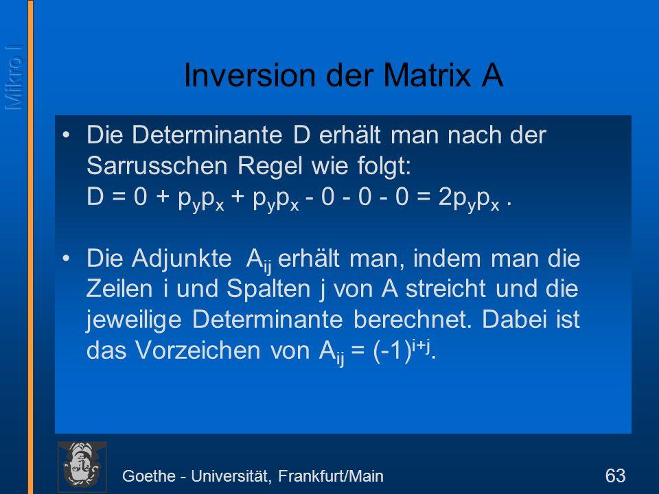 Goethe - Universität, Frankfurt/Main 63 Inversion der Matrix A Die Determinante D erhält man nach der Sarrusschen Regel wie folgt: D = 0 + p y p x + p