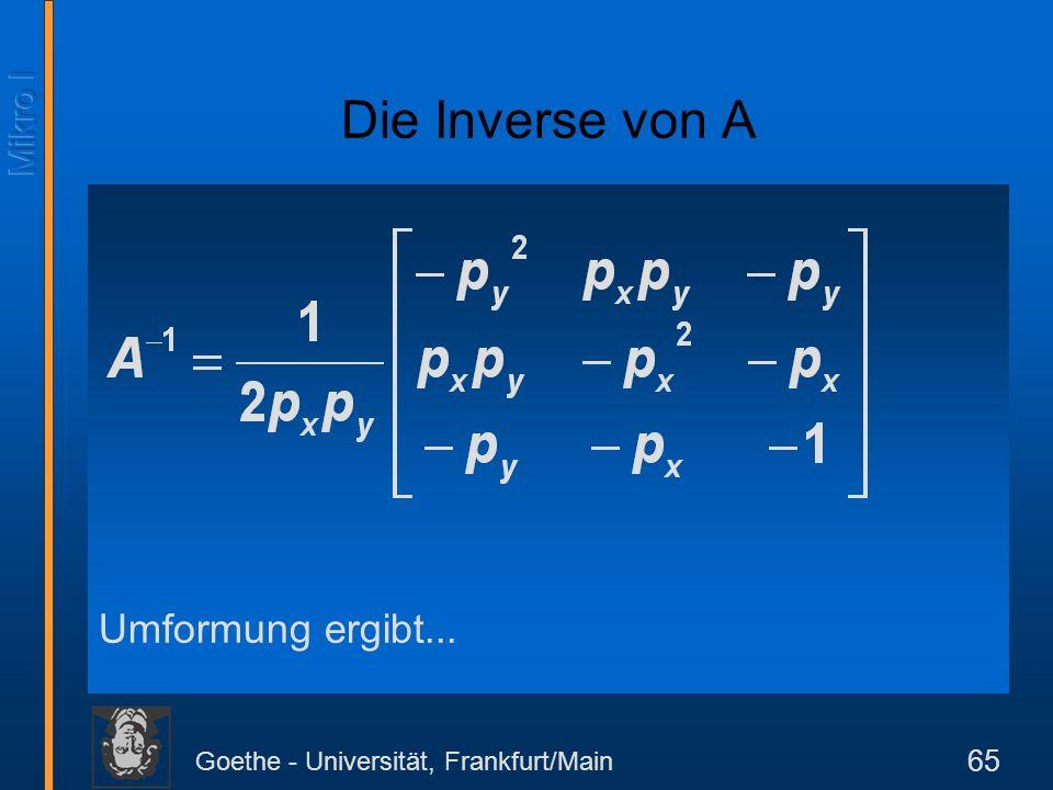 Goethe - Universität, Frankfurt/Main 65 Umformung ergibt... Die Inverse von A