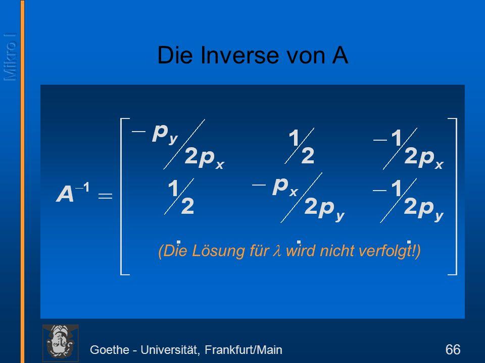 Goethe - Universität, Frankfurt/Main 66 (Die Lösung für wird nicht verfolgt!) Die Inverse von A