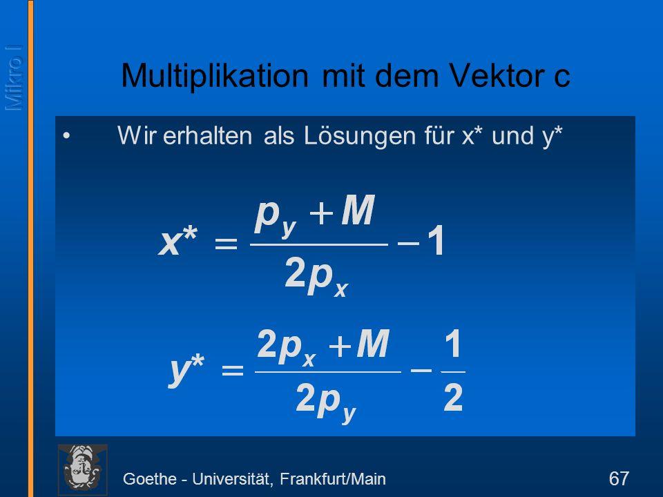 Goethe - Universität, Frankfurt/Main 67 Wir erhalten als Lösungen für x* und y* Multiplikation mit dem Vektor c