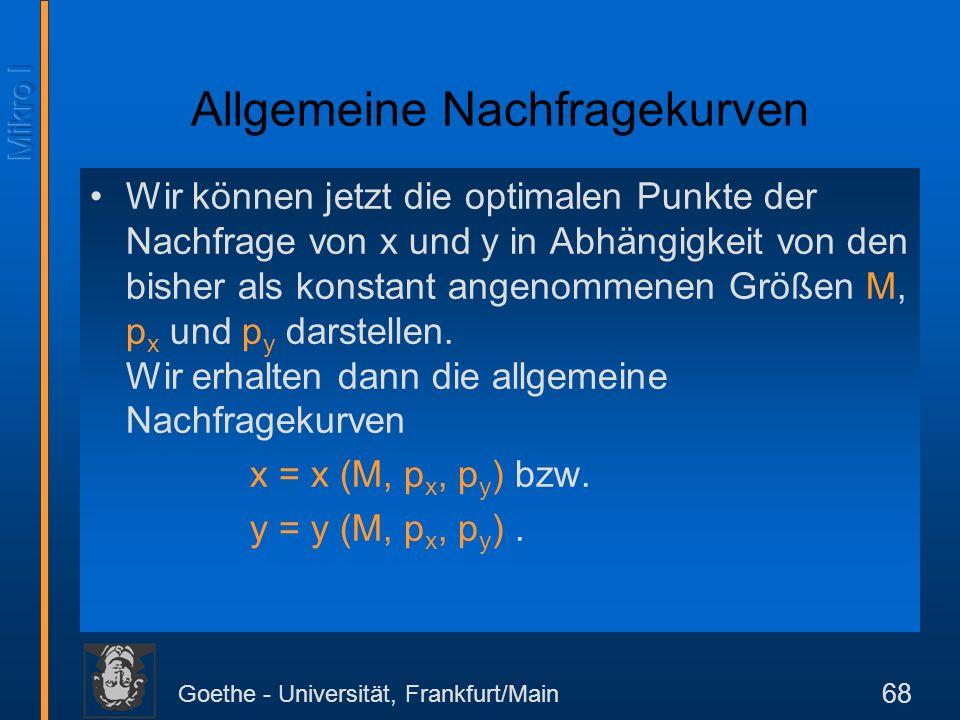Goethe - Universität, Frankfurt/Main 68 Wir können jetzt die optimalen Punkte der Nachfrage von x und y in Abhängigkeit von den bisher als konstant an