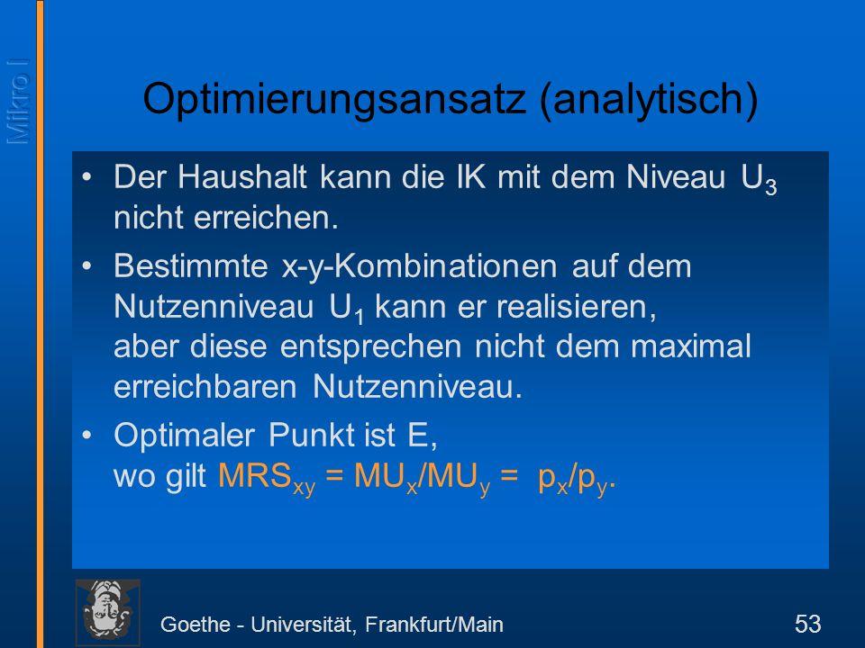 Goethe - Universität, Frankfurt/Main 53 Optimierungsansatz (analytisch) Der Haushalt kann die IK mit dem Niveau U 3 nicht erreichen. Bestimmte x-y-Kom