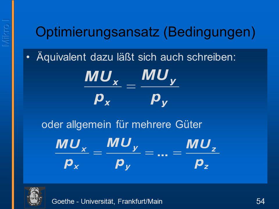 Goethe - Universität, Frankfurt/Main 54 Äquivalent dazu läßt sich auch schreiben: Optimierungsansatz (Bedingungen) oder allgemein für mehrere Güter